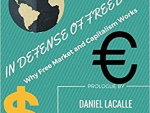 In Defense Of Freedom: Why Free Market and Capitalism Work